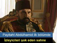 Payitaht Abdülhamid ilk bölümde izleyicileri şok eden sahne