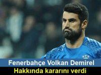 Fenerbahçe Volkan Demirel hakkında kararını verdi