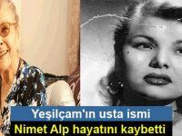 Yeşilçam'ın usta ismi Nimet Alp hayatını kaybetti