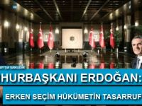 Cumhurbaşkanı Erdoğan: Erken seçim hükümetin tasarrufudur