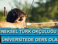 Geleneksel Türk okçuluğu üniversitede ders olacak