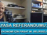 Anayasa referandumu: Ekonomi için fırsat mı, belirsizlik mi?