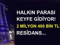 2 Milyon 400 bin TL'lik residans...