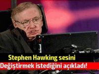 Stephen Hawking sesini değiştirmek istediğini açıkladı!