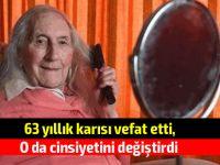 63 yıllık karısı öldükten sonra cinsiyet değiştiren adamın hikâyesi…