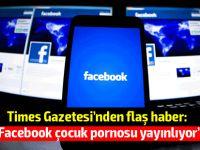 """Times: """"Facebook hem çocuk pornosu, hem de cihat videosu yayınlıyor"""""""