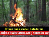 """Orman Dairesi: """"Ne sebeple olursa olsun ateş yakılamaz"""""""