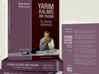 """""""Yarım Kalmış Bir Yaşam Dr. Burhan Nalbantoğlu"""" yayımlandı"""