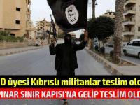 IŞİD üyesi Kıbrıslı militanlar teslim oldu