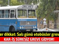 Salı gününden itibaren otobüsler sefere çıkmayacak