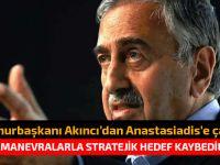 Cumhurbaşkanı Akıncı Anastasiadis'e taktik manevraları bırakması çağrısında bulundu