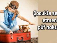 Çocuğunuzla beraber harika bir gezi planlamanın püf noktaları