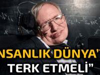"""Stephen Hawking: """"Dünya'nın sorunları sebebiyle Dünya'yı terk etmeliyiz"""""""