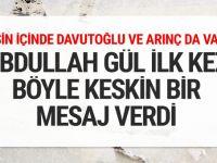 Abdullah Gül ilk kez böyle keskin bir mesaj verdi