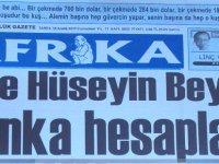 """Afrika Gazetesi: """"İşte Hüseyin Bey'in banka hesapları"""""""