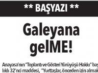 BAŞYAZI - Galeyana gelME!