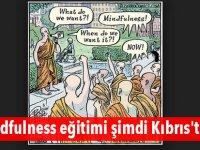 Mindfulness eğitimi şimdi Kıbrıs'ta!