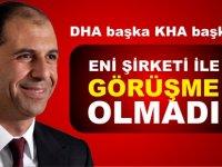 KHA: ENİ ile Özersay görüşmedi, Doğan Haber Ajansı (DHA) ise dün geçtiği haberde görüşme olduğunu iddia etmişti