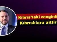 """Albayrak: """"Kıbrıs'taki Zenginlikler Kıbrıslılara Aittir"""""""