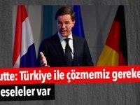 Rutte: Türkiye ile çözmemiz gereken meseleler var