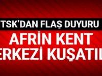 TSK'dan flaş açıklama: Afrin kent merkezi kuşatıldı