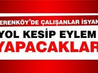 Yenierenköy'de çalışanlar isyanlarda... Yolu kesecekler