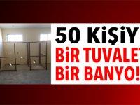 50 kişiye bir tuvalet, bir banyo!..