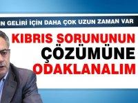 """""""Kıbrıs sorununun çözümüne odaklanalım"""""""