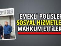 Emekli polisleri Sosyal Hizmetlere mahkum ettiler!..
