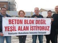 """""""Beton Blok Değil, Yeşil Alan İstiyoruz"""""""