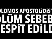 Solomos Apostolidis'in ölüm sebebi tespit edildi