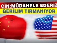 """Gerilim artıyor... Çin: """"ABD gerilimi artıran bir eyleme giderse karşılık veririz"""""""