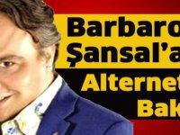 Barbaros Şansal'a alternatif bakış
