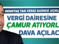 Denktaş: Vergi Dairesi'ne çamur atıyorlar!