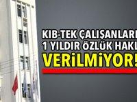 Kıb-Tek çalışanlarının 1 yıldır özlük hakları verilmiyor!...
