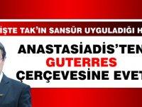 İşte TAK'ın sansürlediği haber...Anastasiadis'ten Gutteres Çerçevesine evet