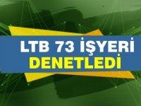 LTB'nin işyeri denetimleri aralıksız sürüyor