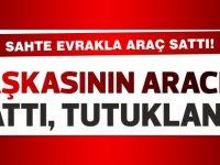 Sahtekarlıkla 13 bin TL temin eden D.A. tutuklandı