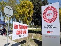 BRT'de gündemde grev var