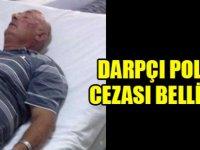 Darpçı Polisin Cezası Belli Oldu