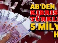 AB Kıbrıslı Türklere 5 Milyon Euro veriyor