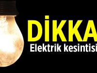 Dikkat elektrikte yine kesinti var!