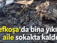 Lefkoşa'da bina yıkıldı aile sokakta kaldı
