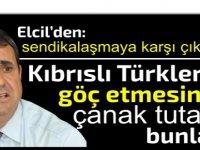 Elcil'den sendikalaşmaya karşı çıkanlara: Kıbrıslı Türklerin göç etmesine çanak tutanlar bunlardır