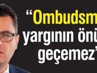 """""""Ombudsman yargının önüne geçemez"""""""