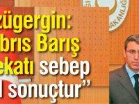 """Özügergin: """"Kıbrıs Barış Harekatı sebep değil sonuçtur"""""""