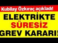 Son Dakika Haberi:  Elektrik'te süresiz grev kararı!