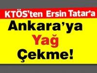 KTÖS: Tatar Ankara'ya yağ çektiğini sanıyor!