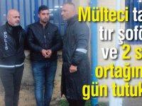 Mülteci taşıyan tır şoförü ve 2 suç ortağına 4 gün tutukluluk