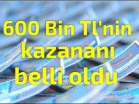 600 Bin TL'nin kazananı belli oldu